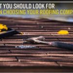 What You Should Look for When Choosing Your Roofing Company